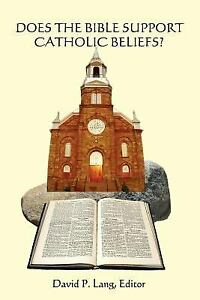 Does the Bible Support Catholic Beliefs? : A Scriptural Defense o