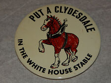 """Put A Clydesdale Inthe White House Stable 4"""" Button Pinback Budweiser"""
