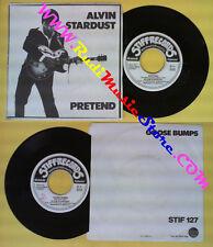 LP 45 7'' ALVIN STARDUST Pretend Goose bumps 1981 italy STIFF 127 no cd mc dvd