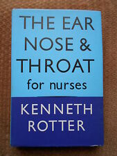 THE EAR NOSE & THROAT FOR NURSES BY KENNETH ROTTER 1963