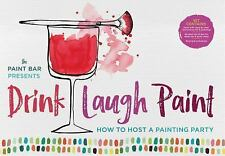 Drink - Laugh - Paint : How to Host a Painting Party by Paint Bar (2017, Spiral)