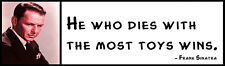 Wall Quote - Frank Sinatra - He who dies with the most toys wins.