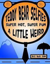 Teddy Bear Selfies Super Hot, Super Fun, and a Little Weird by Big Bud Son...