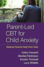 Parent-Led CBT for Child Anxiety: Helping Parents Help Their Kids by Lucy Willet