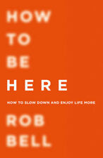 How To Be Here   Rob Bell