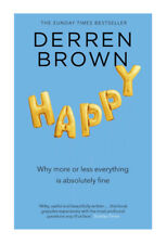 Happy: Why More or Less Everything is Absolutely Fine by Derren Brown,