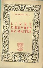François  de Dainville - LIVRE D'HEURES DU MAITRE - 1956 Jésuites -- Prières