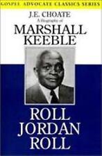 Classics Ser.: Roll Jordan Roll : A Biography of Marshall Keeble by J. E....