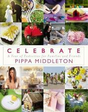 Celebrate : A Year of Festivities for Families and Friends by Pippa Middleton...