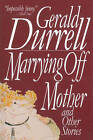 NEW Marrying Off Mother: And Other Stories by Gerald Durrell