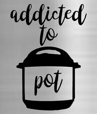 Funny Addicted to Pot Instant Pot Decal Sticker crock pressure cooker