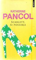 Katherine Pancol : SCARLETT, SI POSSIBLE - éd. Seuil /Points n°378