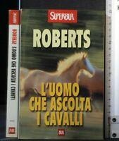 L'UOMO CHE ASCOLTA I CAVALLI. Roberts. Rizzoli.