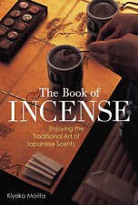 Book Of Incense: Enjoying The Traditional Art Of Japanese Scents (Paperback)