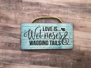 """Love is Wet Noses and Wagging Tails,  Wooden Sign Home, Dog Love, 5""""x10"""" P205"""