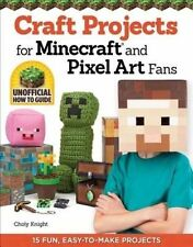 Craft Projects for Minecraft and Pixel Art Fans: An Independent Do-it-Yourself G