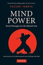 Mind Power : Secret Strategies for the Martial Arts, Hardcover by Tabata, Kaz...