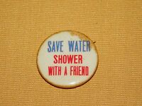 VINTAGE BIG STORE NYC SAVE WATER SHOWER WITH A FRIEND PINBACK BUTTON