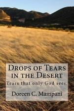 Drops of Tears in the Desert : Tears That Only God Sees by Doreen Mampani...