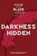 Darkness Hidden: The Name of the Blade, Book Two by Zoë Marriott (2015, Hardcove