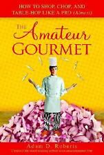 THE AMATEUR GOURMET: How To Shop, Chop & Table Hop Like A Pro-Free Shipping