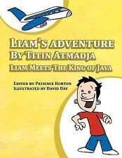 Liam's Adventure : Liam Meets the King of Java by Titin Atmadja (2012,...