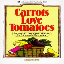 Carrots Love Tomatoes: Secrets of Companion Planting for Successful Gardening, L