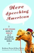 Here Speeching American: A Very Strange Guide to English as It Is Garbled Around