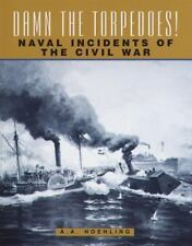 Damn the Torpedoes! Naval Incidents of the Civil War by A. A. Hoehling (1998, H…