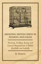 Breeding British Birds in Aviaries and Cages - Housing, Feeding, Sexing and G...