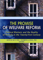 The Promise of Welfare Reform: Political Rhetoric and the Reality of Poverty in