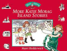 More Katie Morag Island Stories: Four More of Your Favourite Katie Morag Adventu