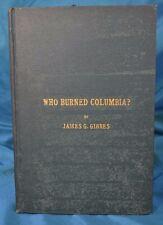 Col. James G Gibbes Who Burnt Columbia? South Carolina 1902 Sherman Burned