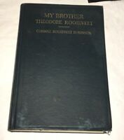My Brother Theodore Roosevelt, Corinne Roosevelt Robinson Teddy 1921 1st Ed.