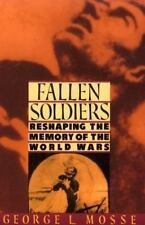 Fallen Soldiers: Reshaping the Memory of the World Wars by Mosse, George L.
