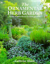 """AS NEW"" The Ornamental Herb Garden: From Window Boxes to Knot Gardens, Mason, C"
