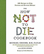 The How Not to Die Cookbook : 100+ Recipes to Help Prevent and Reverse Disease by Gene Stone and Michael Greger (2017, Hardcover)