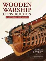 Wooden Warship Construction : A History in Ship Models, Hardcover by Lavery, ...