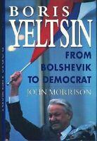 Boris Yeltsin: From Bolshevik to Democra Biography Hardcover Morrison, John