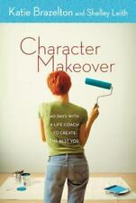 Character Makeover : 40 Days with a Life Coach to Create the Best You by Shelley