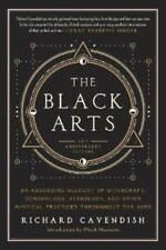 The Black Arts: A Concise History of Witchcraft, Demonology, Astrology, Alchemy,