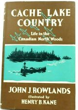 Cache Lake Country:Life in the Canadian North Woods J. Rowlands 1962 1stEd/3rdpt