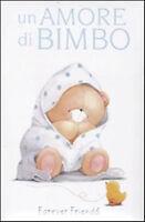 Un amore di bimbo. Forever friends - H. Exley - Libro Nuovo in offerta!