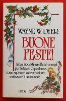 WAYNE W. DYER - BUONE FESTE - 1ED. 1989 RIZZOLI (GE)