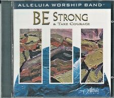 Be Strong & Take Courage by Alleluia Worship Band (CD, New)