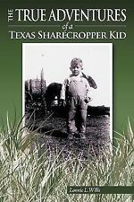 The True Adventures of a Texas Sharecropper Kid by Lonnie L. Willis (2009,...