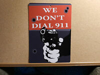WE DON'T DIAL 911.... - *Plastic Novelty Sign
