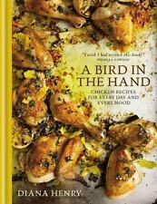 A Bird in the Hand : Chicken Recipes for Every Day and Every Mood by Diana...
