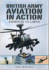 British Army Aviation in Action - Kosovo to Libya (Pen & Sword) - New Copy