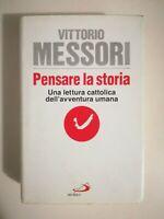 Pensare la Storia una lettura cattolica dell'avventura umana di Vittorio Messori
